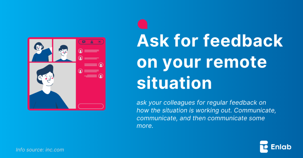 Ask for feedback on your remote situation