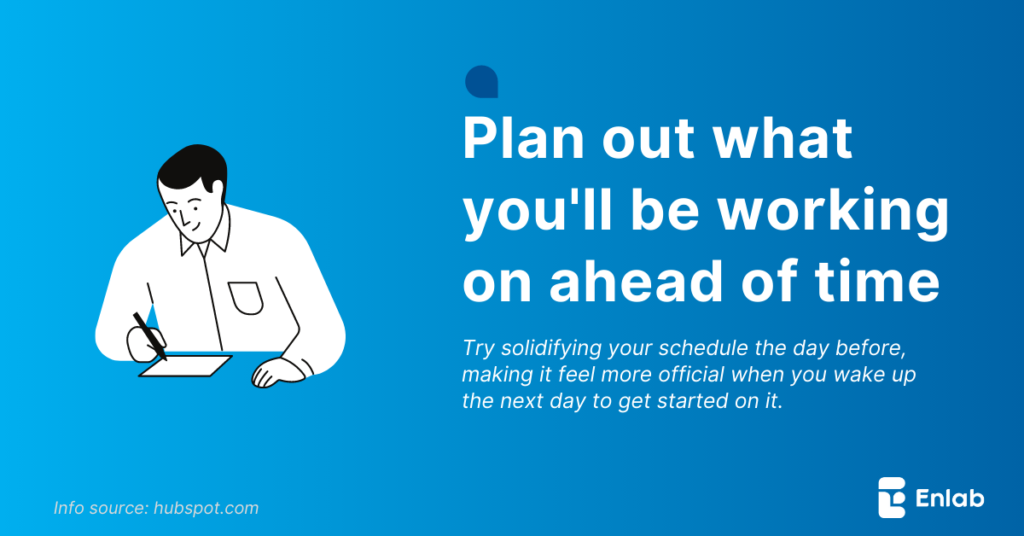 Plan out what you'll be working on ahead of time