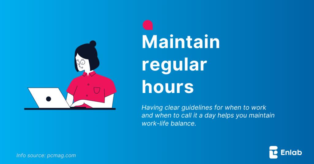 Maintain regular hours