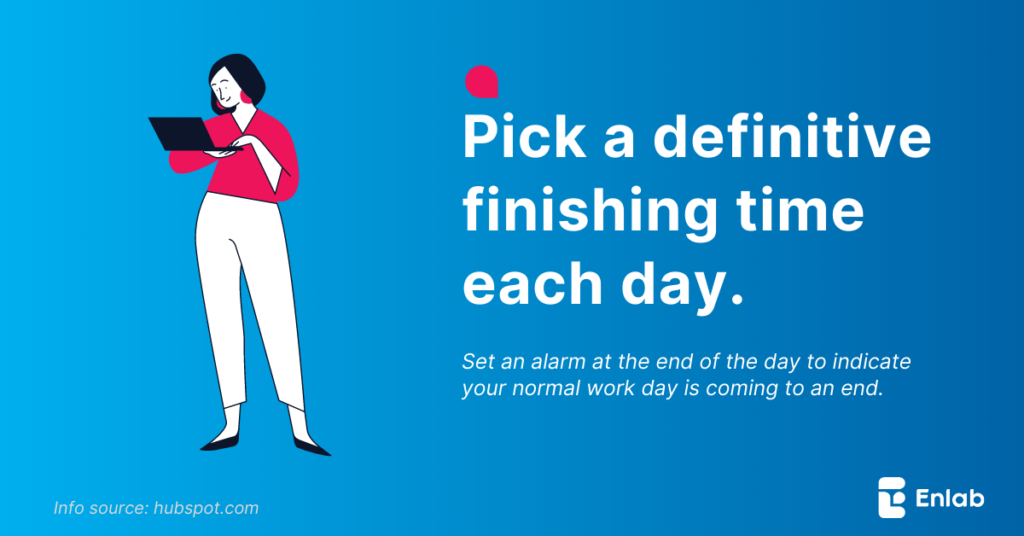 Pick a definitive finishing time each day