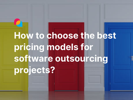 How to choose the best pricing models for software outsourcing projects