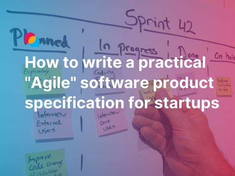 How to write a practical Agile software product specification for startups