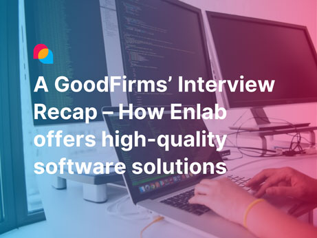 A GoodFirms' Interview Recap – How Enlab leads the firm to offer high-quality software solutions