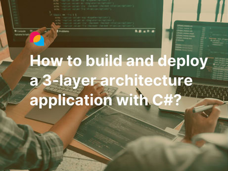 How to build and deploy a 3-layer architecture application with C#