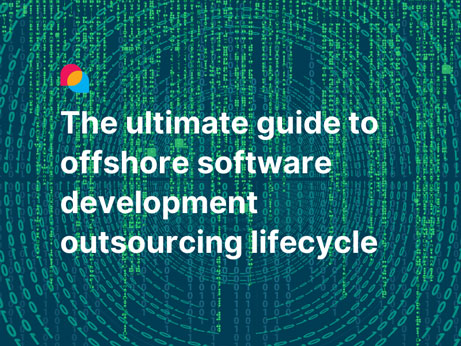 The ultimate guide to offshore software outsourcing lifecycle