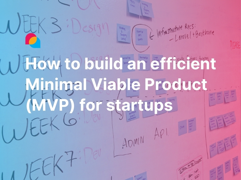 How to build an efficient Minimal Viable Product (MVP) for startups