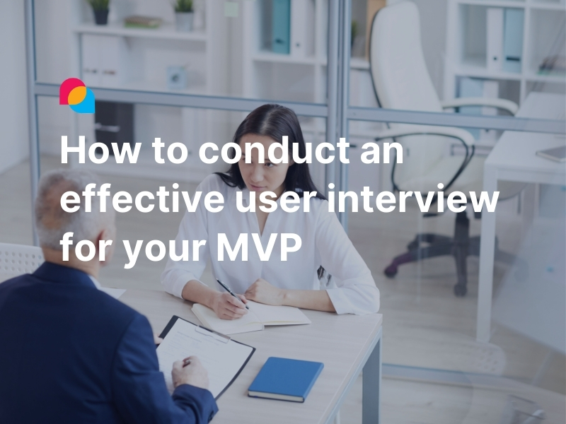 How to conduct an effective user interview for your MVP