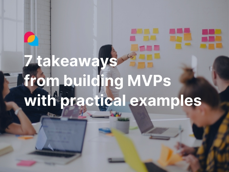 7 takeaways from building MVPs with practical examples